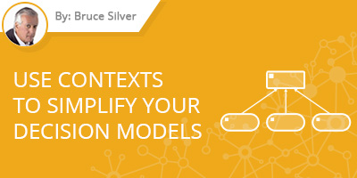 Bruce Silver - Contexts to Simplify your Decision Models