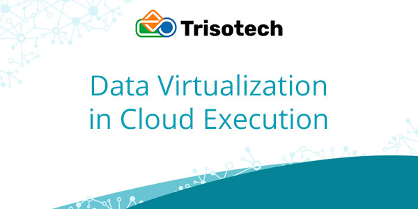 Data Virtualization in Cloud Execution