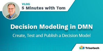 Tom DeBevoise - VLOG - Decision Modeling in DMN
