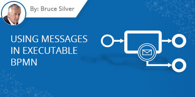 Bruce Silver Blog Post - Using Messages in Executable BPMN