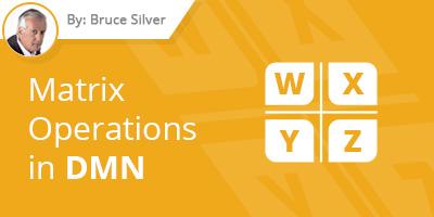 Bruce Silver - Matrix Operations in DMN
