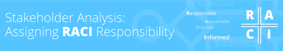 Stakeholder Analysis: Assigning RACI Responsibility